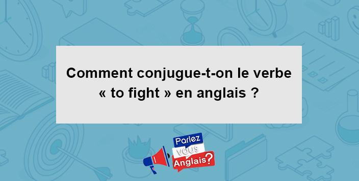 Verbe To Fight Conjugaison Et Traduction Conjugaison