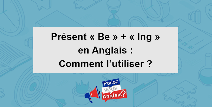 apprendre present be ing Anglais