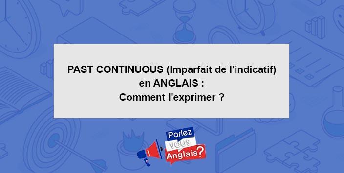 Past Continuous Imparfait De L Indicatif En Anglais Comment L Exprimer Conjugaison