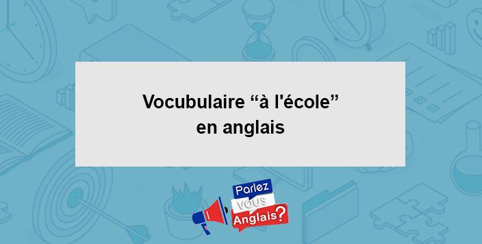 apprendre vocabulaire ecole anglais