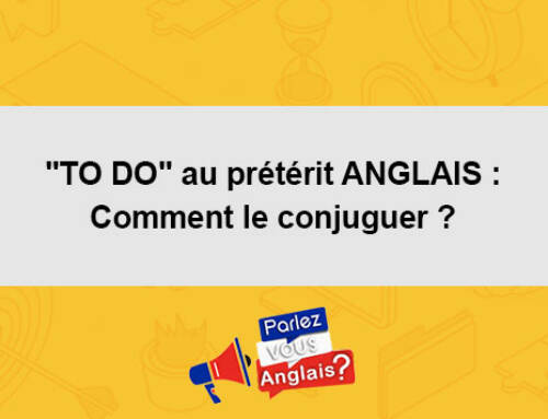 «TO DO» au prétérit ANGLAIS :  Comment le conjuguer ?