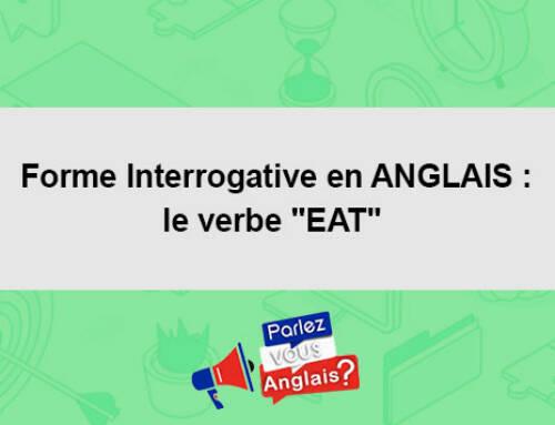 Forme Interrogative en ANGLAIS : le verbe «EAT»