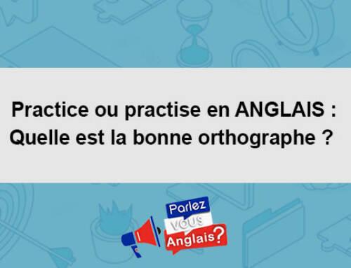 Practice ou practise en ANGLAIS : Quelle est la bonne orthographe ?