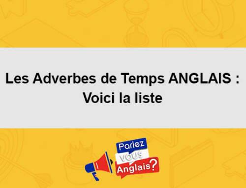 Les Adverbes de Temps ANGLAIS : Voici la liste