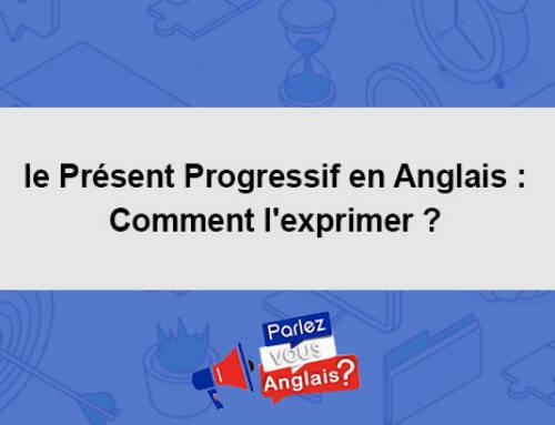 le Présent Progressif en Anglais : Comment l'exprimer ?