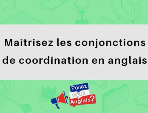 Maîtrisez les conjonctions de coordination en anglais