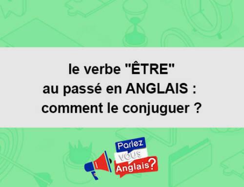le verbe «ÊTRE» au passé en ANGLAIS : comment le conjuguer ?