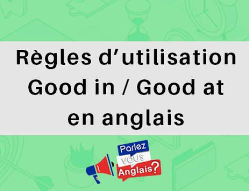 Good in et good at: Comment bien les employer en anglais?