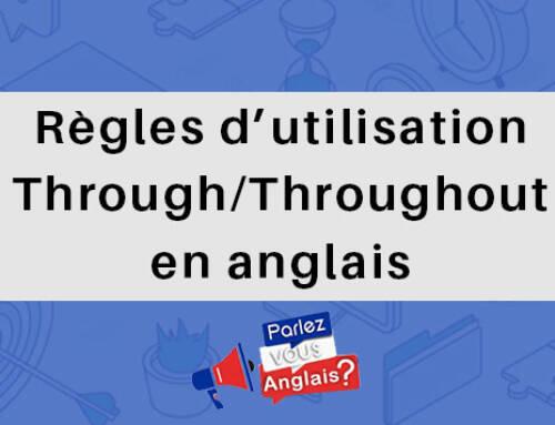 « Through » et « Throughout» : Quelle est la différence en anglais?
